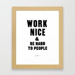 Work Nice & Be Hard To People - Anthony Burrill Parody Framed Art Print