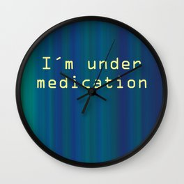 I'm under medication. Phrase that alerts about medicines. Wall Clock