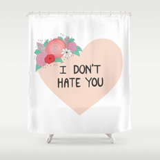 I Don't Hate You Shower Curtain
