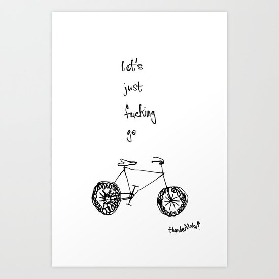 let's just fucking go Art Print