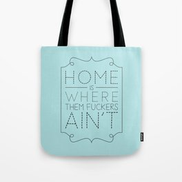 Home is where them fuckers ain't Tote Bag
