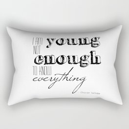 I an not young enough to know everything - Oscar Wilde quote Rectangular Pillow