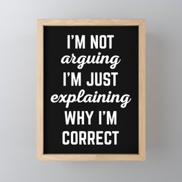 Explaining Why I'm Correct Funny Quote Framed Mini Art Print