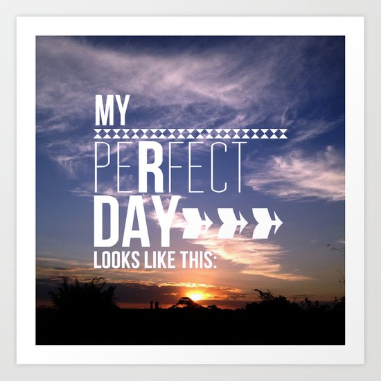 My perfect day looks like this Art Print