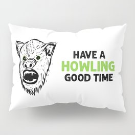 Werewolf! Have a Howling Good Time Pillow Sham
