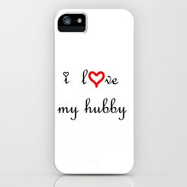 I love my hubby . artlove iPhone Case