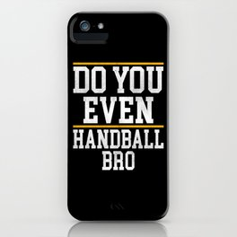 Do You Even Handball Bro iPhone Case