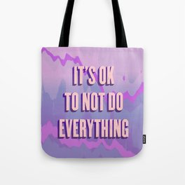 IT'S OK TO NOT DO EVERYTHING Tote Bag