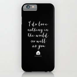 I Do Love Nothing in the World So Well as You black-white typography poster bedroom wall home decor iPhone Case