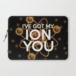 I'VE GOT MY ION YOU Laptop Sleeve