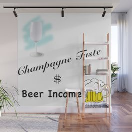 Champagne Taste, Beer Income Wall Mural