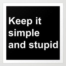 Kiss - Keep it simple and stupid Art Print