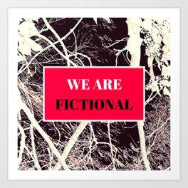 We Are Fictional Art Print