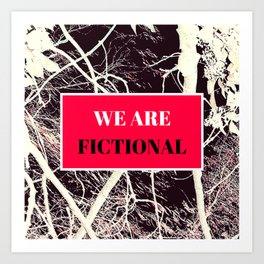 We Are Fictional Art Print