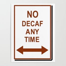 No decaf anytime Poster