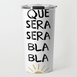 QUE SERA SERA BLA BLA - music lyric quote Travel Mug