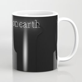 Anything on Earth (Black and White) Coffee Mug