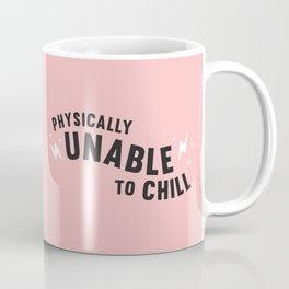 physically unable to chill (pink) Coffee Mug