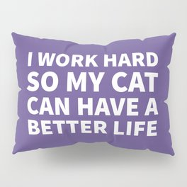 I Work Hard So My Cat Can Have a Better Life (Ultra Violet) Pillow Sham