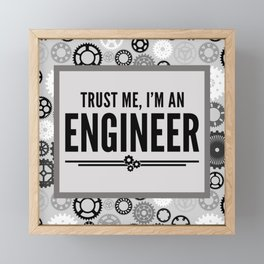 Trust Me Engineer Funny Quote Framed Mini Art Print