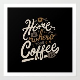 Home is where you coffee is Art Print