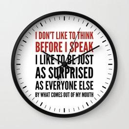 I DON'T LIKE TO THINK BEFORE I SPEAK Wall Clock
