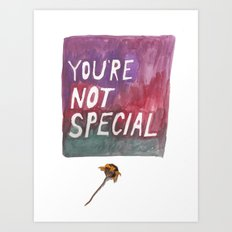You're not special Art Print