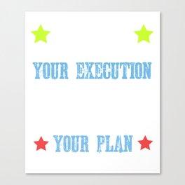 Dream Plan Execute T-shirt Design Execute your plan Canvas Print