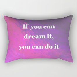 If you can dream it, you can do it Rectangular Pillow