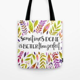 Sometimes Done Is Better Than Perfect Tote Bag