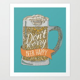 Dont worry Beer Happy! Art Print