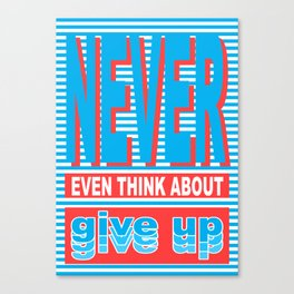 Never Even Think About Give Up, Typography poster Canvas Print