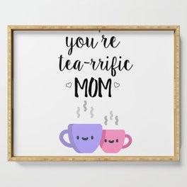 you're tea-rrific mom Serving Tray
