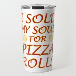 I Sold My Soul for Pizza Rolls Graphic T-shirt Travel Mug