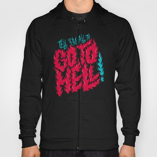 Tell 'em All To Go To Hell Hoody