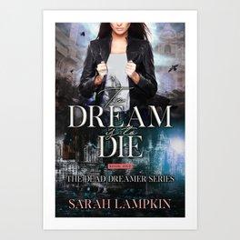 To Dream is to Die Art Print