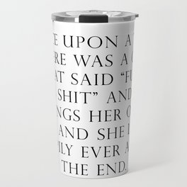 Once upon a time she said fuck this Travel Mug
