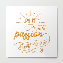 do it with passion or not at all Metal Print