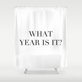 What year is it? Shower Curtain