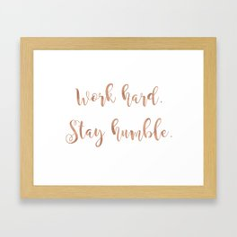 Work hard. Stay humble. Rose gold quote Framed Art Print
