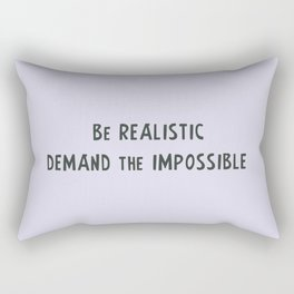 Be realistic, demand the impossible Rectangular Pillow