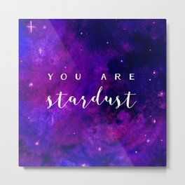 you are stardust Metal Print