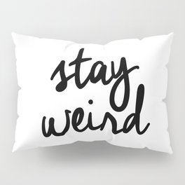 Stay Weird Black and White Humorous Inspo Typography Poster for the Young Wild and Free Pillow Sham