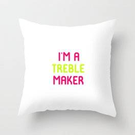 I'm A Treble Maker Musical School Quote Throw Pillow