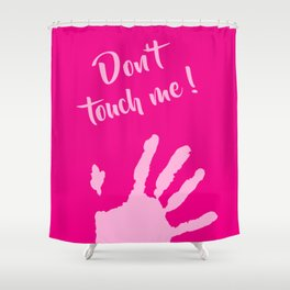 Don't touch me ! Shower Curtain