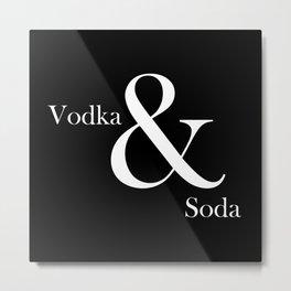VODKA & SODA Metal Print