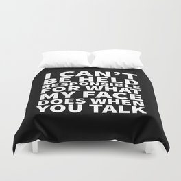 I Can't Be Held Responsible For What My Face Does When You Talk (Black & White) Duvet Cover