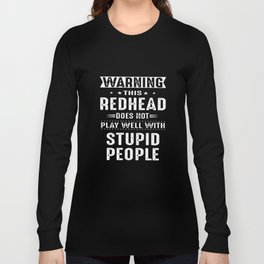 warning this redhead does not play well with stupid people redhead t-shirts Long Sleeve T-shirt