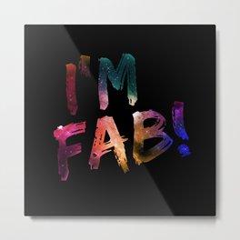 I'm Fab! Metal Print