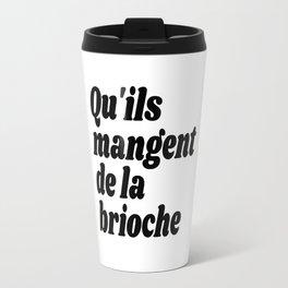 Qu'ils Mangent de la Brioche - Let Them Eat Cake Travel Mug